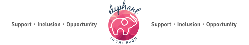 Elephant in the Room - Support, inclusion, opportunity